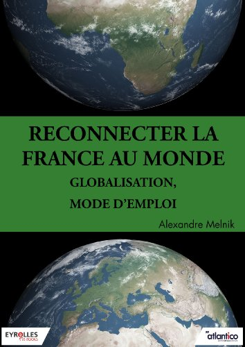 Reconnecter la France au monde: Globalisation, mode d'emploi