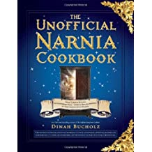 The Unofficial Narnia Cookbook: From Turkish Delight to Gooseberry Fool-Over 150 Recipes Inspired by The Chronicles of Narnia by Dinah Bucholz (2012-11-01)