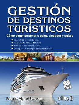Gestión de Destinos Turísticos: cómo atraer personas a polos, ciudades y países. de [Vignati, Federico]