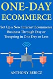 One Day Ecommerce: Set Up a New Internet Ecommerce Business Through Etsy or Teespring in One Day or Less
