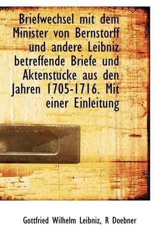 Briefwechsel mit dem Minister von Bernstorff und andere Leibniz betreffende Briefe und Aktenstucke a