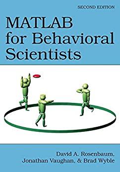 MATLAB for Behavioral Scientists, Second Edition by [Rosenbaum, David A., Vaughan, Jonathan, Wyble, Brad]