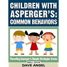 How To Understand Common Behaviors in Children with Asperger's (Parenting Asperger's Simple Strategies Series Book 4)