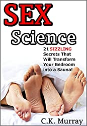 Sex Science: 21 SIZZLING Secrets That Will Transform Your Bedroom into a Sauna! (Sexual Attraction, Human Sexuality, Relationship Advice) (English Edition)