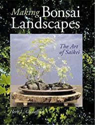 Making Bonsai Landscapes: The Art Of Saikei by Herb Gustafson (1999-12-31)