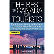 The Best of Canada for Tourists: The Ultimate Guide for Canada's Top Attractions, Restaurants, Shopping, and cities for Tourists!