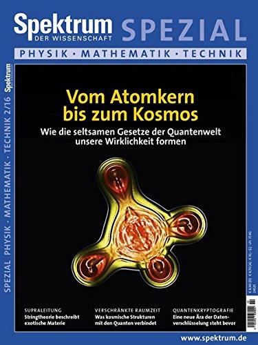 Vom Atomkern bis zum Kosmos: Wie die seltsamen Gesetze der Quantenwelt unsere Wirklichkeit formen (Spektrum Spezial - Physik, Mathematik, Technik, Band 16002)