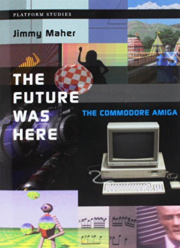 The Future Was Here: The Commodore Amiga (Platform Studies) por Jimmy Maher