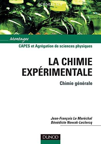 La chimie expérimentale : Tome 1, Chimie générale - CAPES et Agrégation de sciences physiques par Jean-François Le Marechal, Bénédicte Nowak-Leclercq