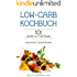 Low Carb Kochbuch: 101 schnelle Low Carb Rezepte | deutsch