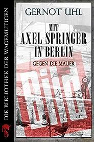 Mit Axel Springer in Berlin: Gegen die Mauer (Kindle Single)