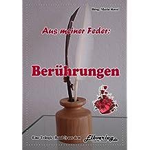 """Aus meiner Feder - Berührungen: Trilogie - der 3. Band """"Aus meiner Feder"""""""