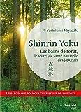 Shinrin Yoku : Les bains de forêt, le secret japonais pour apaiser son esprit et être en meilleure santé