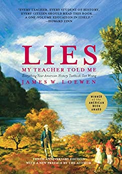 Lies My Teacher Told Me: Everything Your American History Textbook Got Wrong by [Loewen, James W.]