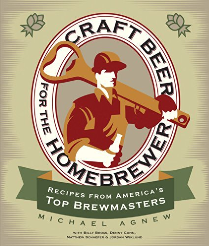 Craft Beer for the Homebrewer: Recipes from America's Top Brewmasters: Written by Michael Agnew, 2014 Edition, (First) Publisher: Voyageur Press [Paperback]
