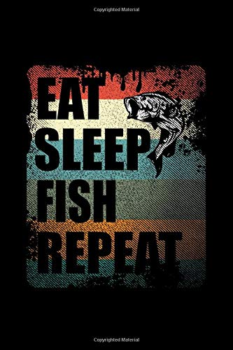 Eat Sleep Fish Repeat: Daily Fishing Diary -