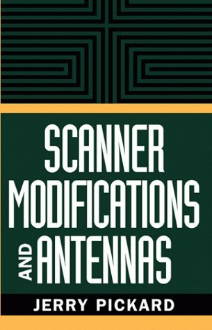 Scanner Modifications And Antennas by Jerry Pickard (1999-09-01)