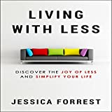 Living with Less: Discover the Joy of Less and Simplify Your Life