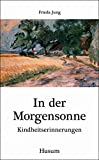 In der Morgensonne: Kindheitserinnerungen (Husum-Taschenbuch) - Frieda Jung