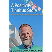 A Positive Tinnitus Story: How I Let Go of Tinnitus the Natural Way (English Edition)