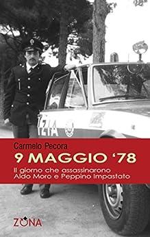 9 maggio 78. Il giorno che assassinarono Aldo Moro e Peppino Impastato di [Carmelo, Pecora]