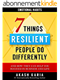 Emotional Habits: The 7 Things Resilient People Do Differently (And How They Can Help You Succeed in Business and Life) (English Edition)