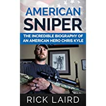 American Sniper: The Incredible Biography of an American Hero, Chris Kyle (Chris Kyle, Iraq War, Navy Seal, American Icons, History, Biography, PTSD) (English Edition)
