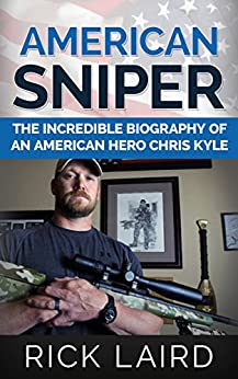 American Sniper: The Incredible Biography of an American Hero, Chris Kyle (Chris Kyle, Iraq War, Navy Seal, American Icons, History, Biography, PTSD) Descargar PDF