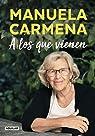 A los que vienen: Democracia, desigualdad, justicia, educación, ecología, sexualidad, felicidad explicadas a los jóvenes par Carmena