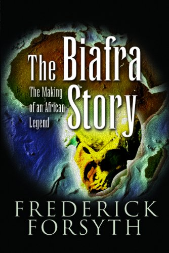 The Biafra Story: The Making of an African Legend - Frederick Forsyth