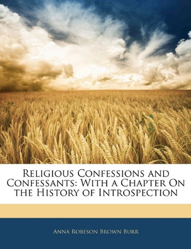 Religious Confessions and Confessants: With a Chapter On the History of Introspection