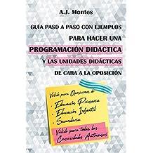 Guía, paso a paso con ejemplos, para hacer una Programación Didáctica y las Unidades Didácticas de cara a la Oposición (Temario Educación Primaria nº 6)