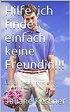 Hilfe, ich finde einfach keine Freundin!!!: Ratgeber für alle Männer, die unfreiwillig Single sind und dieses ändern wollen.