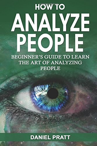 How to Analyze People: Beginner's Guide to Learn the Art of Analyzing People: Volume 1