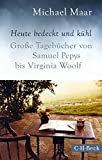 Image de Heute bedeckt und kühl: Große Tagebücher von Samuel Pepys bis Virginia Woolf