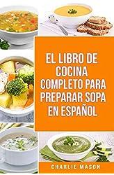 Descargar gratis EL LIBRO DE COCINA COMPLETO PARA PREPARAR SOPA EN ESPAÑOL/ THE FULL KITCHEN BOOK TO PREPARE SOUP IN SPANISH en .epub, .pdf o .mobi