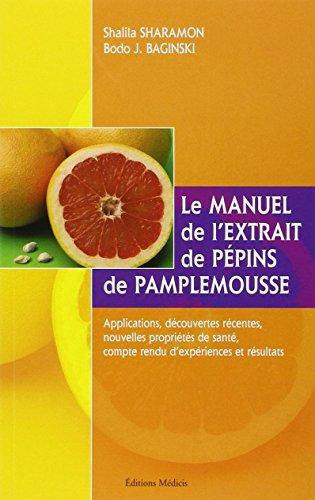 Le manuel de l'extrait de pépins de pamplemousse par Shalila Sharamon, Bodo-J Baginski