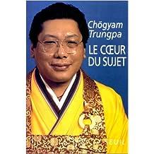 Le Coeur du sujet de Chögyam Trungpa ,Stéphane Bédard (Traduction) ( 4 mai 1993 )