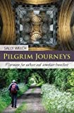 Pilgrim Journeys: Pilgrimage for Walkers and Armchair Travellers