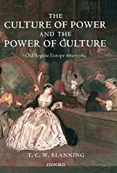 The Culture Of Power And The Power Of Culture: Old Regime Europe 1660-1789