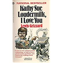 Kathy Sue Loudermilk, I Love You by Lewis Grizzard (1984-09-01)