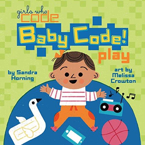 Baby Code! Play (Girls Who Code)