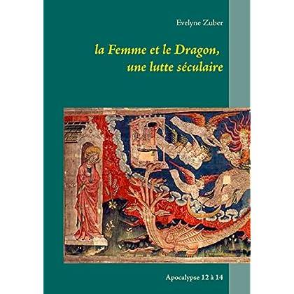 la Femme et le Dragon, une lutte séculaire: Apocalypse 12 à 14 (Etude Biblique de l'Apocalypse t. 2)