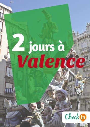 2 jours à Valence: Un guide touristique avec des cartes, des bons plans et les itinéraires indispensables