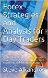 Forex Strategies and Analysis for Day Traders: Profitable Investing with Currency Swaps, Hedges and Scalps for Both Beginning and Advanced Traders