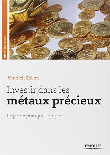 Investir dans les métaux précieux: Le guide prat...
