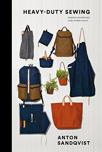 Heavy Duty Sewing: Making Backpacks and Other Stuff por Anton Sandqvist