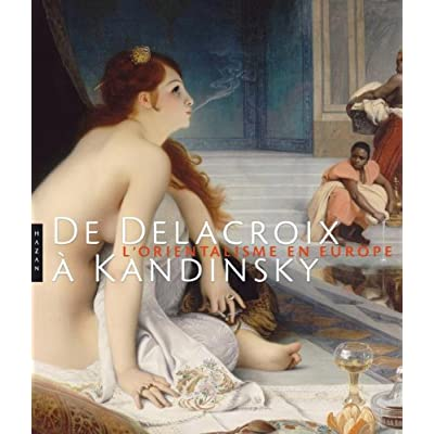 De Delacroix à Kandinsky. L'Orientalisme en Europe