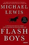 Flash Boys: La revolución de Wall Street contra quienes manipulan el mercado (Deusto)