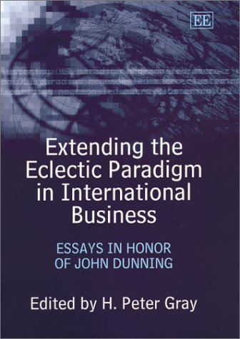 Extending the Eclectic Paradigm in International Business: Essays in Honor of John Dunning by H. Peter Gray (2003-06-01)